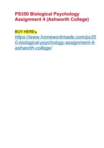 PS350 Biological Psychology Assignment 4 (Ashworth College)