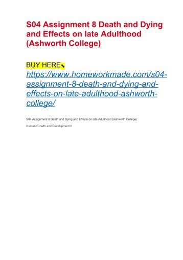 S04 Assignment 8 Death and Dying and Effects on late Adulthood (Ashworth College)