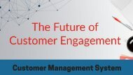 Customer Management System -  The Future Of Customer Engagement