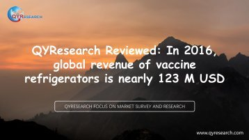 QYResearch Reviewed: In 2016, global revenue of vaccine refrigerators is nearly 123 M USD