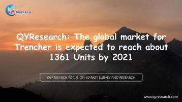 QYResearch: The global market for Trencher is expected to reach about 1361 Units by 2021