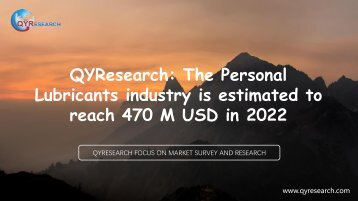 QYResearch: The Personal Lubricants industry is estimated to reach 470 M USD in 2022