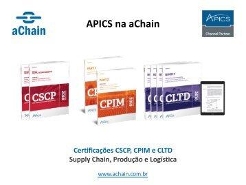 APICS e ISM na aChain: CPIM (Produção), CSCP (Supply Chain), CLTD (Logística) e CPSM (compras): www.achain.com.br