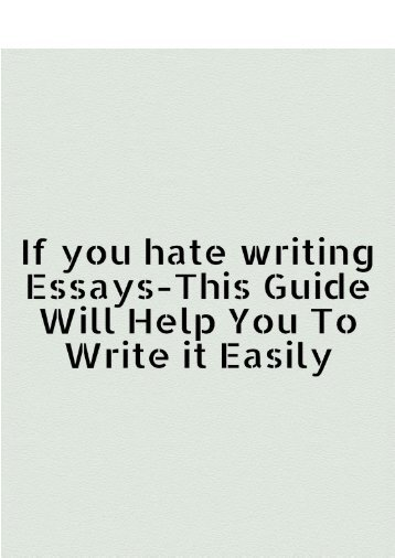 If You Hate Writing Essays - This Guide Will Help You to Write it Easily