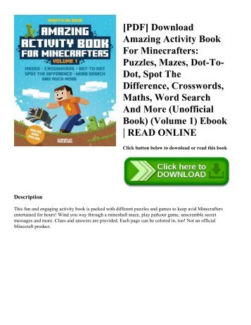 [PDF] Download Amazing Activity Book For Minecrafters Puzzles  Mazes  Dot-To-Dot  Spot The Difference  Crosswords  Maths  Word Search And More (Unofficial Book) (Volume 1) Ebook  READ ONLINE