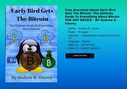 Free download ebook Early Bird Gets The Bitcoin: The Ultimate Guide
