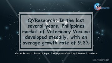 QYResearch: In the last several years, Philippines market of Veterinary Vaccine developed steadily, with an average growth rate of 9.3%.