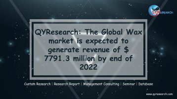 QYResearch: The Global Wax market is expected to generate revenue of $ 7791.3 million by end of 2022