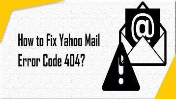 How to Fix Yahoo Mail Error Code 404? 1-800-361-7250