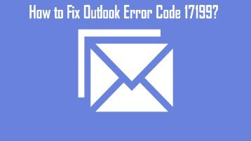 How to Fix Outlook Error Code 17199? 1-800-213-3740
