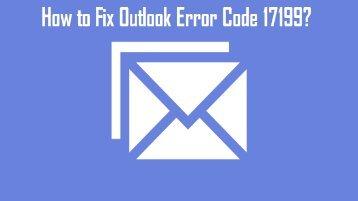 How to Fix Outlook Error Code 17199? 1-800-213-3740
