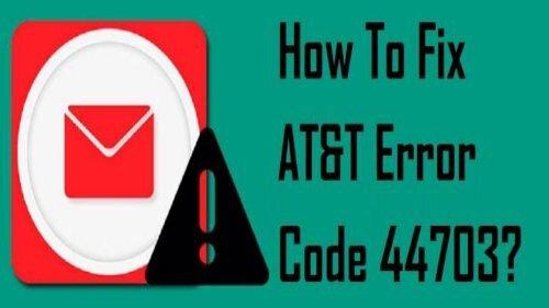 1-800-208-9523 | Fix AT&T Error Code 44703