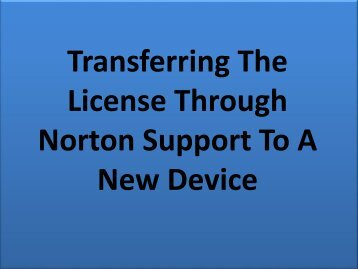 Easy Steps to Transferring The License Through Norton Support To A New Device