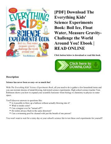 [PDF] Download The Everything Kids' Science Experiments Book Boil Ice  Float Water  Measure Gravity-Challenge the World Around You! Ebook  READ ONLINE