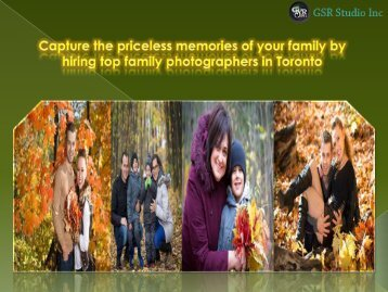 Capture the priceless memories of your family by hiring family photographers in Toronto