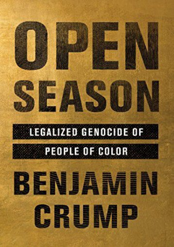 Ebook Dowload Open Season: Legalized Genocide of People of Color Full