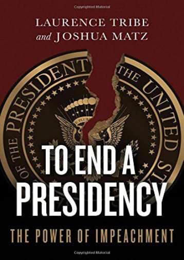 [PDF] To End a Presidency: The Power of Impeachment Full page