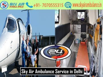 Get Sky Air Ambulance Service with Paramedical Staffs in Delhi