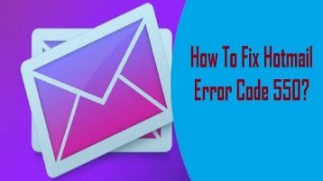 How to Fix Hotmail Error Code 550? 1-800-213-3740