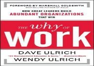 [PDF] Download The Why of Work: How Great Leaders Build Abundant Organizations That Win Free Online
