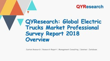 QYResearch: Global Electric Trucks Market Professional Survey Report 2018 Overview