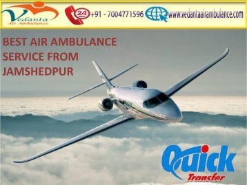 High Tech Vedanta Air Ambulance from Jamshedpur to Delhi