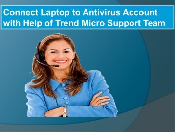 Connect Laptop to Antivirus Account with Help of Trend Micro _Support Team