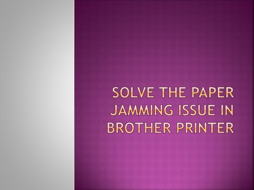 How To Easily Solve Paper Jamming Issue In Brother Printer