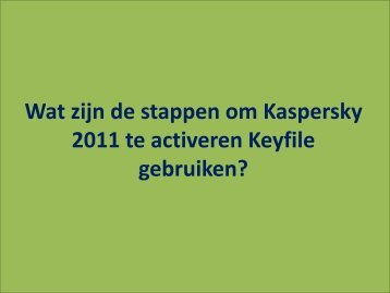 Wat zijn de stappen om Kaspersky 2011 te activeren Keyfile gebruiken