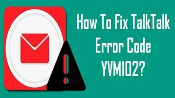 How to Fix TalkTalk Error Code YVM102? 1-800-213-3740