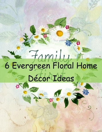 6 Evergreen Floral Home Decor Ideas