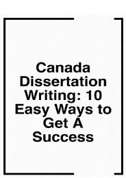 Canada Dissertation Writing: 10 Easy Ways to Get a Success