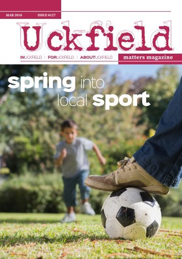 Uckfield Matters Issue 127 March 2018