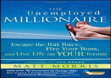 The Unemployed Millionaire: Escape the Rat Race, Fire Your Boss and Live Life on YOUR Terms!  [NEWS]