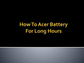 How To Use Acer Laptop Battery Long hours