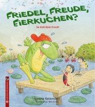 Simone Kettendorf/Mele Brink: Friedel, Freude, Eierkuchen? Sei bloß (kein) Frosch!