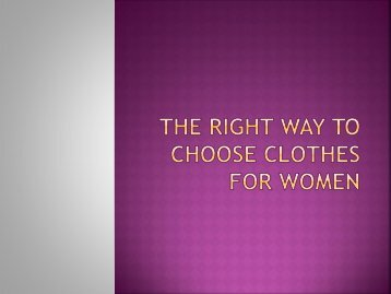 The Guide To Choose Right Clothes For Women