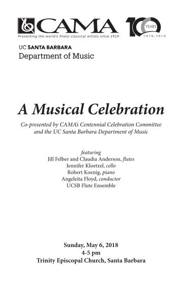 A Musical Celebration / Sunday, May 6, 2018 / Co-presented by CAMA's Centennial Celebration Committee and UCSB Department of Music / Trinity Episcopal Church, 4:00 PM