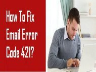How to Fix Email Error Code 421? 1-800-361-7250