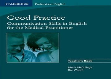 PDF DOWNLOAD Good Practice: Communication Skills in English for the Medical Practitioner (Cambridge Exams Publishing) READ ONLINE