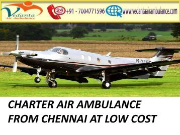 Get 24 hours Medical Support ICU Vedanta Air Ambulance in Chennai