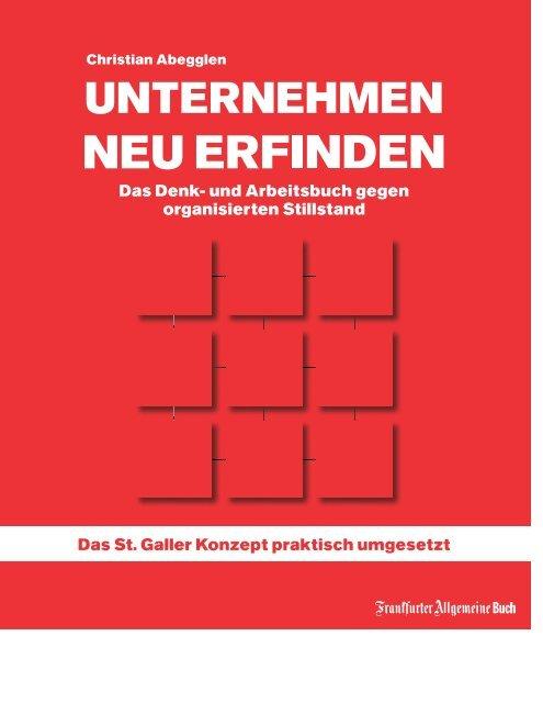 Leseprobe - UNTERNEHMEN NEU ERFINDEN - Das St. Galler Management Konzept praktisch umgesetzt. Das Denk- und Arbeitsbuch gegen organisierten Stillstand von Christian Abegglen