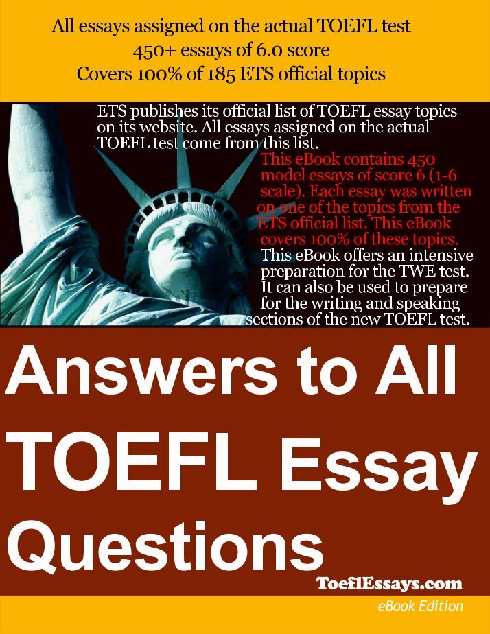 answers to all toefl essay questions (writing for toefl ibt) Toefl ibt writing section has 2 tasks, the second task is an academic essay test takers have 30 minutes to plan, write, and revise the essay an effective response contains a minimum of 300 words.