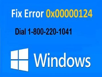 How to Fix Windows Error 0x00000124 Dial 1-800-220-1041 Toll Free
