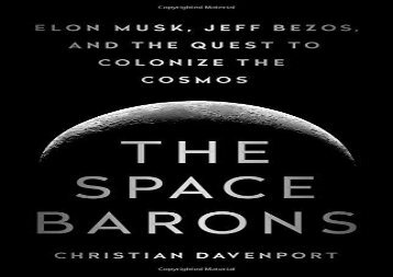 PDF FREE DOWNLOAD  The Space Barons: Elon Musk, Jeff Bezos, and the Quest to Colonize the Cosmos BOOK ONLINE
