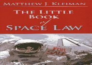 PDF DOWNLOAD The Little Book of Space Law (Aba Little Books Series) DOWNLOAD ONLINE