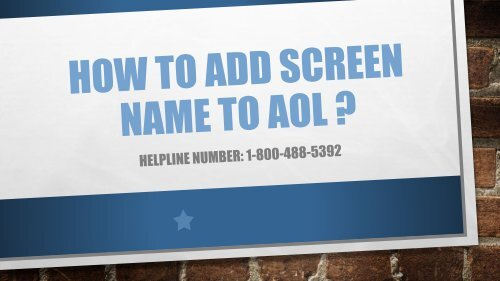 1-800-488-5392   Add Screen Name to AOL