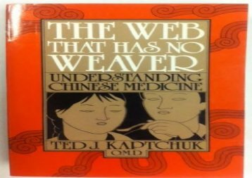 Download[PDF] The web that has no weaver: Understanding Chinese medicine Ted J Kaptchuk FullBook