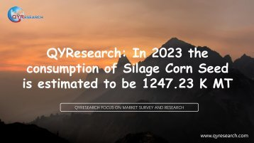 QYResearch: In 2023 the consumption of Silage Corn Seed is estimated to be 1247.23 K MT