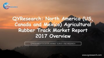 QYResearch: North America (US, Canada and Mexico) Agricultural Rubber Track Market Report 2017 Overview